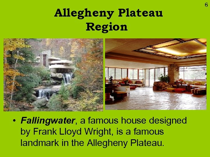 Allegheny Plateau Region • Fallingwater, a famous house designed by Frank Lloyd Wright, is