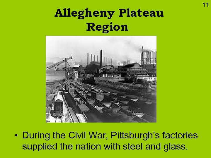 Allegheny Plateau Region • During the Civil War, Pittsburgh's factories supplied the nation with