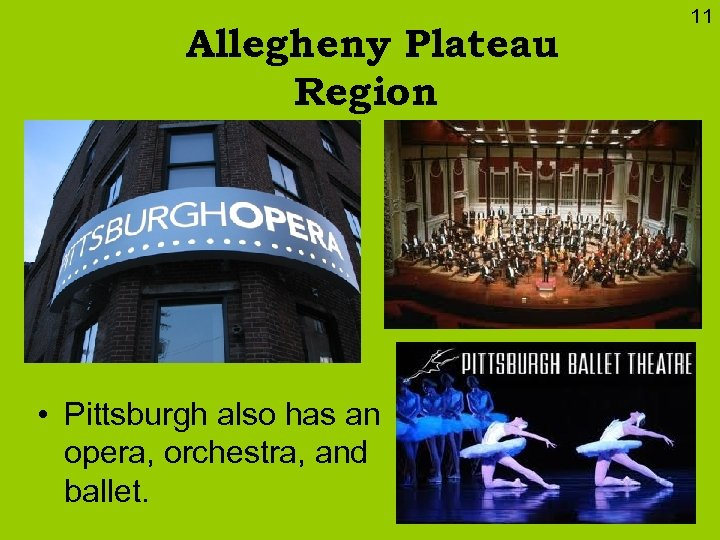Allegheny Plateau Region • Pittsburgh also has an opera, orchestra, and ballet. 11