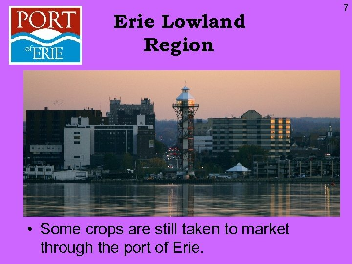 Erie Lowland Region • Some crops are still taken to market through the port