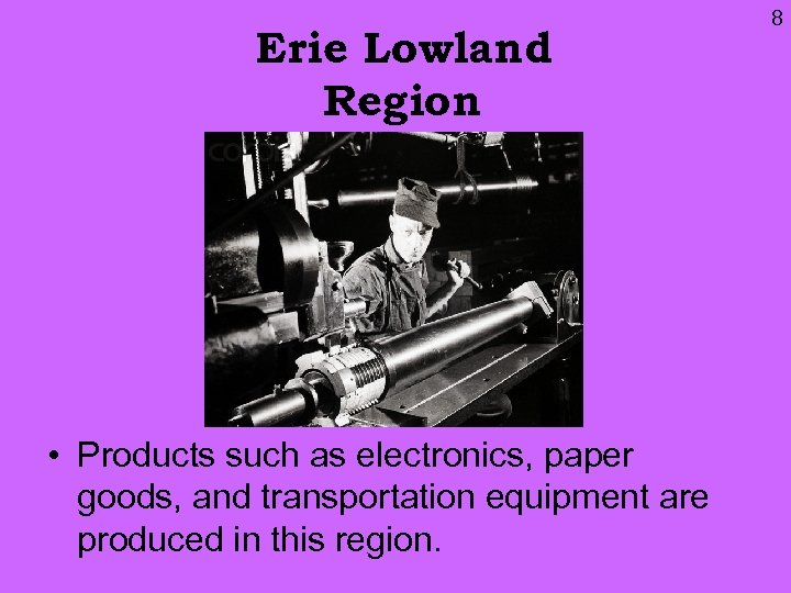 Erie Lowland Region • Products such as electronics, paper goods, and transportation equipment are