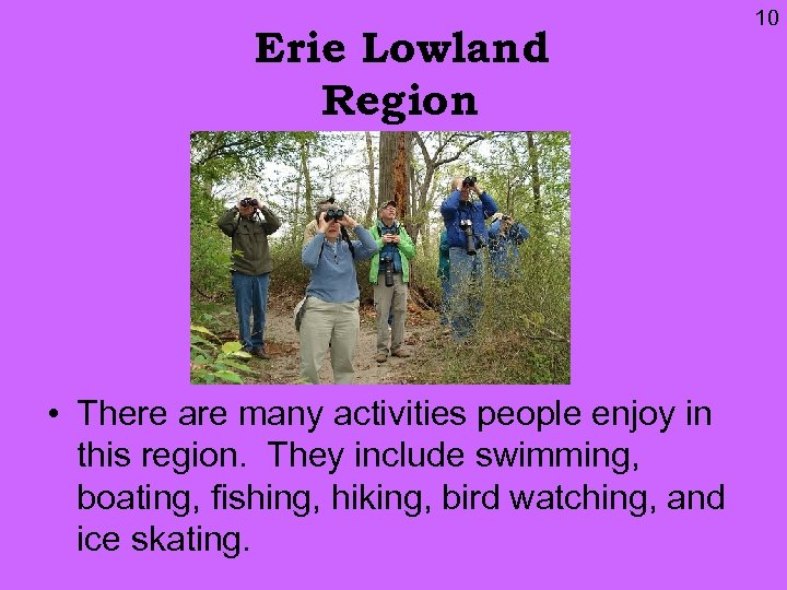 Erie Lowland Region • There are many activities people enjoy in this region. They