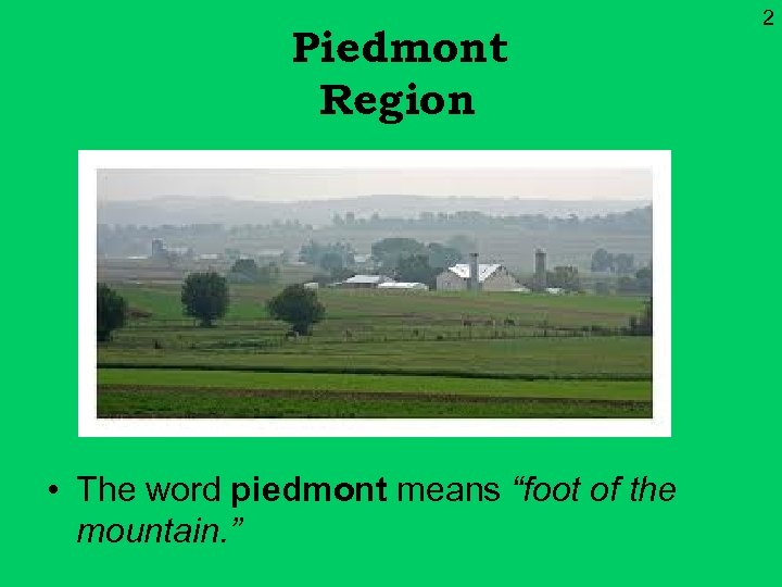 """Piedmont Region • The word piedmont means """"foot of the mountain. """" 2"""