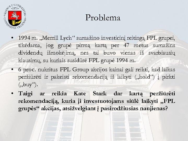 """Problema • 1994 m. """"Merrill Lych"""" sumažino investicinį reitingą FPL grupei, tikėdama, jog grupė"""