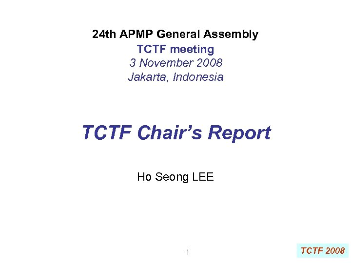 24 th APMP General Assembly TCTF meeting 3 November 2008 Jakarta, Indonesia TCTF Chair's