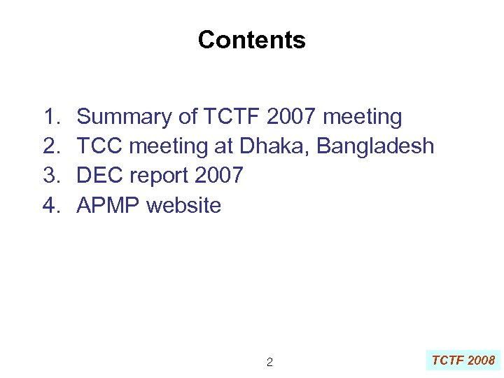 Contents 1. 2. 3. 4. Summary of TCTF 2007 meeting TCC meeting at Dhaka,