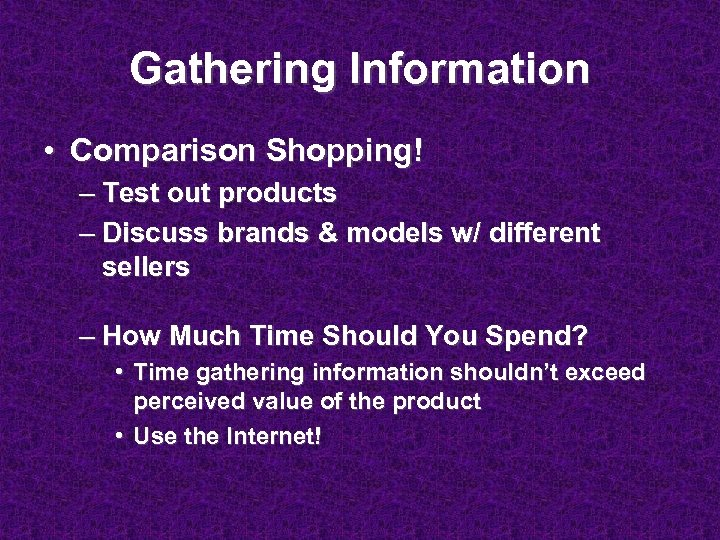 Gathering Information • Comparison Shopping! – Test out products – Discuss brands & models