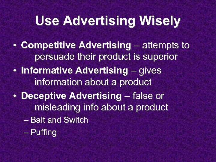 Use Advertising Wisely • Competitive Advertising – attempts to persuade their product is superior