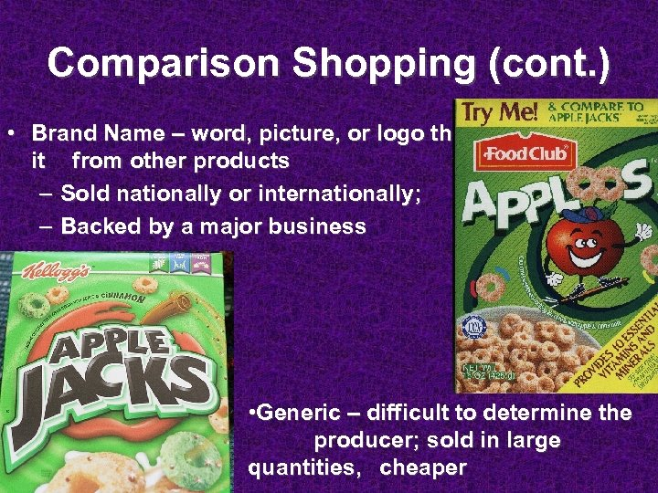 Comparison Shopping (cont. ) • Brand Name – word, picture, or logo that distinguishes