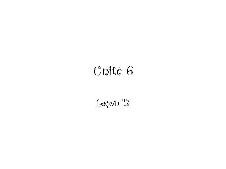 Unité 6 Leçon 17