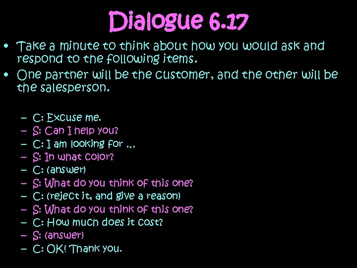 Dialogue 6. 17 • Take a minute to think about how you would ask