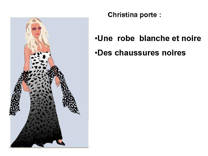 Christina porte : • Une robe blanche et noire • Des chaussures noires