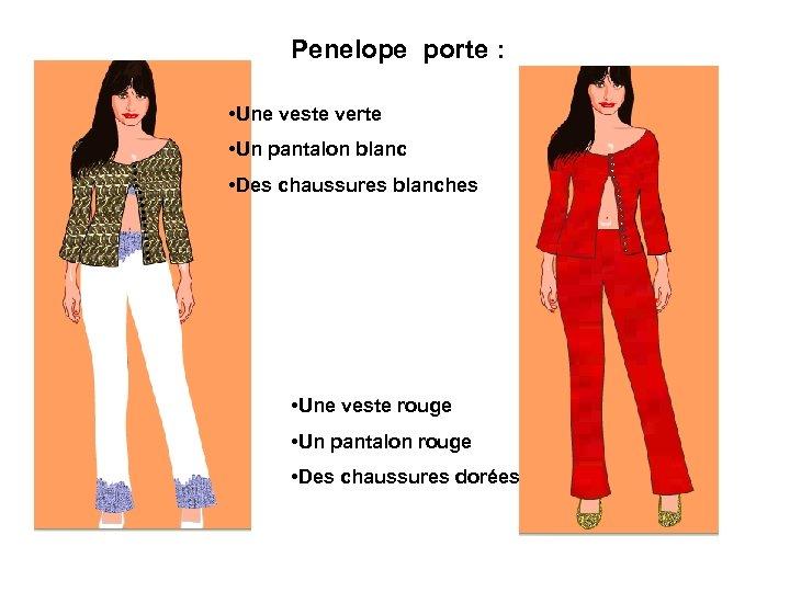Penelope porte : • Une veste verte • Un pantalon blanc • Des chaussures