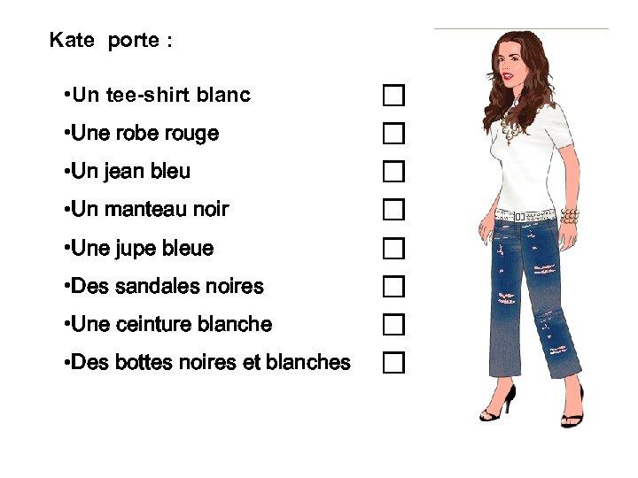 Kate porte : • Un tee-shirt blanc c • Une robe rouge c •