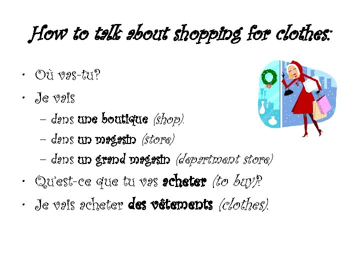 How to talk about shopping for clothes: • Où vas-tu? • Je vais –