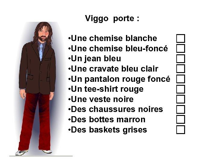 Viggo porte : • Une chemise blanche • Une chemise bleu-foncé • Un jean