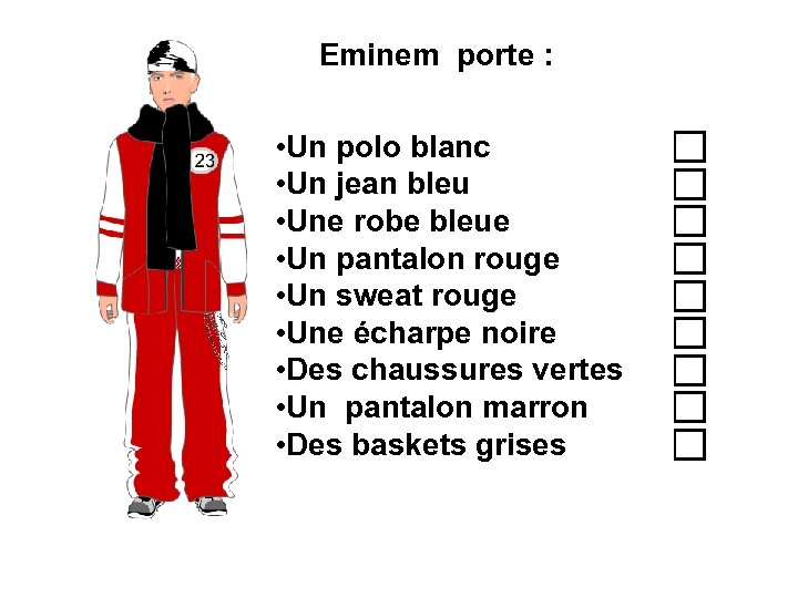 Eminem porte : • Un polo blanc • Un jean bleu • Une robe