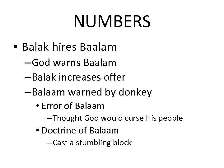 NUMBERS • Balak hires Baalam – God warns Baalam – Balak increases offer –