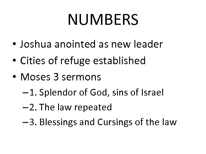 NUMBERS • Joshua anointed as new leader • Cities of refuge established • Moses