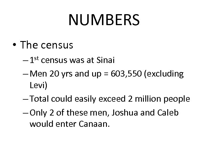 NUMBERS • The census – 1 st census was at Sinai – Men 20