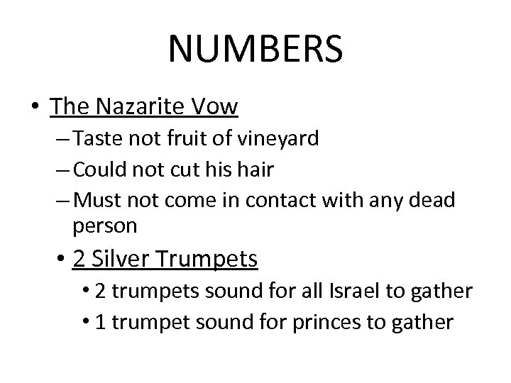 NUMBERS • The Nazarite Vow – Taste not fruit of vineyard – Could not