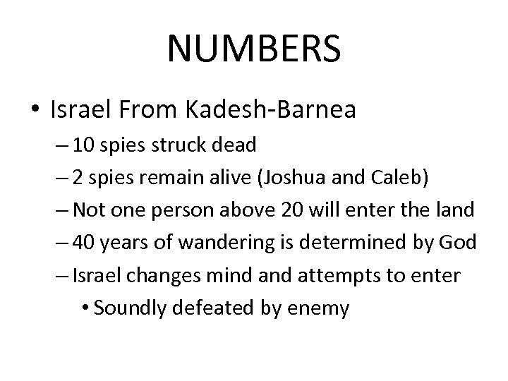 NUMBERS • Israel From Kadesh-Barnea – 10 spies struck dead – 2 spies remain