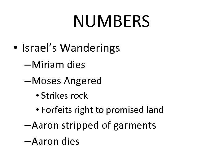 NUMBERS • Israel's Wanderings – Miriam dies – Moses Angered • Strikes rock •