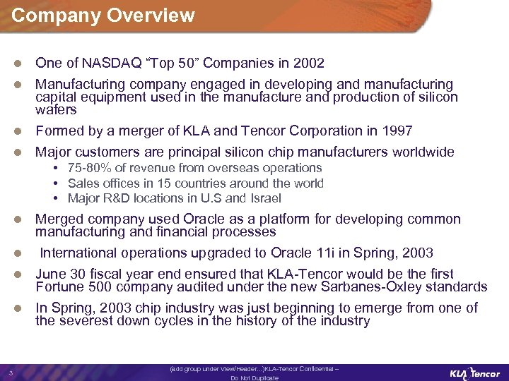 "Company Overview One of NASDAQ ""Top 50"" Companies in 2002 l Manufacturing company engaged"