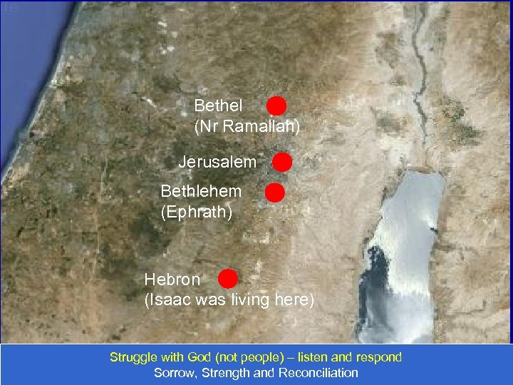 Bethel (Nr Ramallah) Jerusalem Bethlehem (Ephrath) Hebron (Isaac was living here) Struggle with God