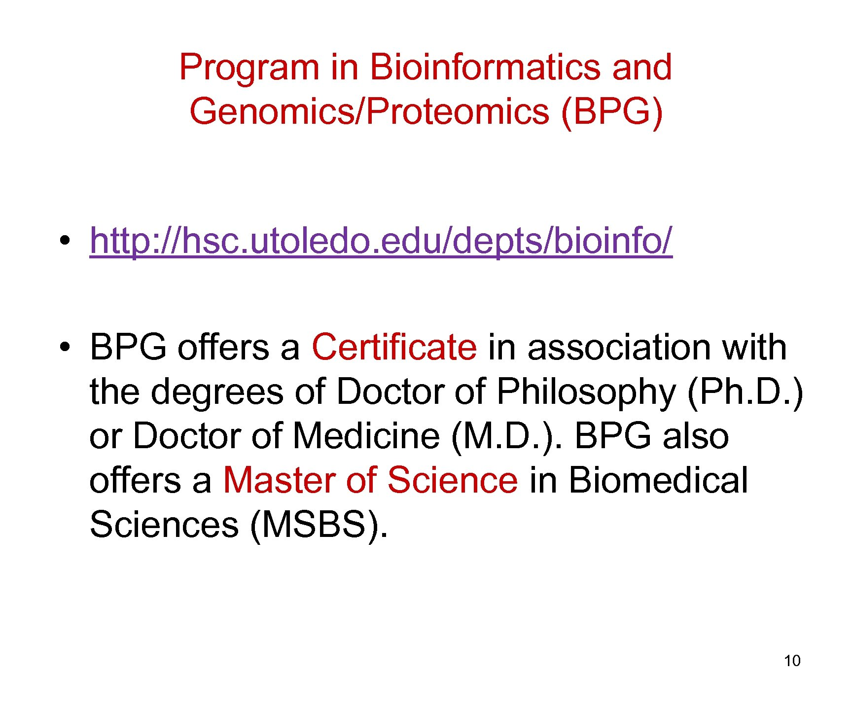 Program in Bioinformatics and Genomics/Proteomics (BPG) • http: //hsc. utoledo. edu/depts/bioinfo/ • BPG offers