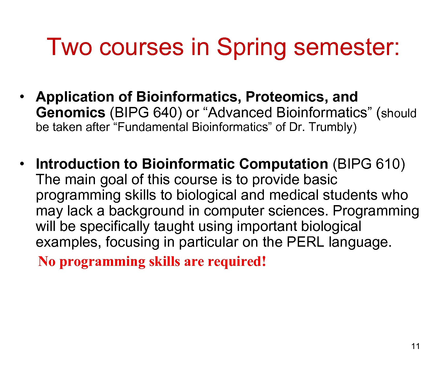 Two courses in Spring semester: • Application of Bioinformatics, Proteomics, and Genomics (BIPG 640)