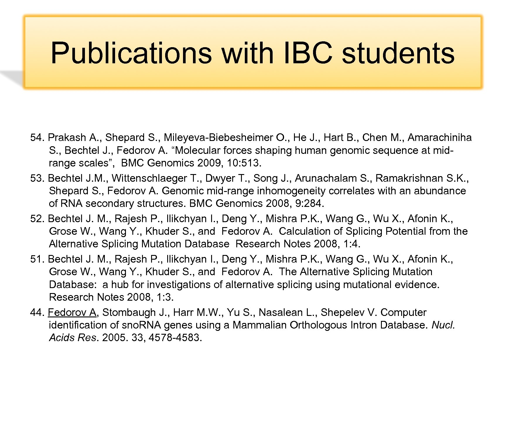 Publications with IBC students 54. Prakash A. , Shepard S. , Mileyeva-Biebesheimer O. ,