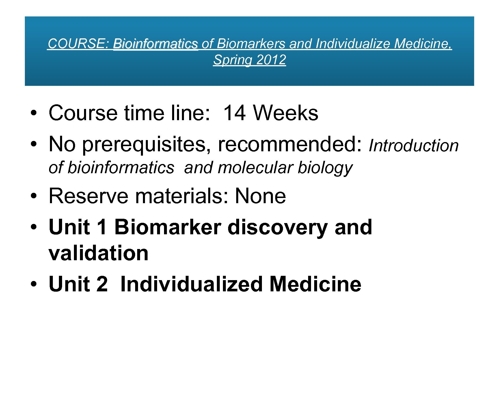 COURSE: Bioinformatics of Biomarkers and Individualize Medicine, Spring 2012 • Course time line: 14