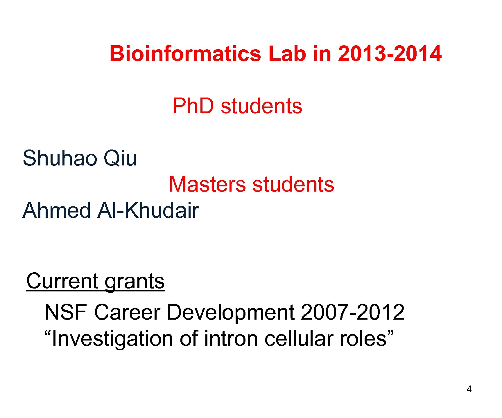 Bioinformatics Lab in 2013 -2014 Ph. D students Shuhao Qiu Masters students Ahmed