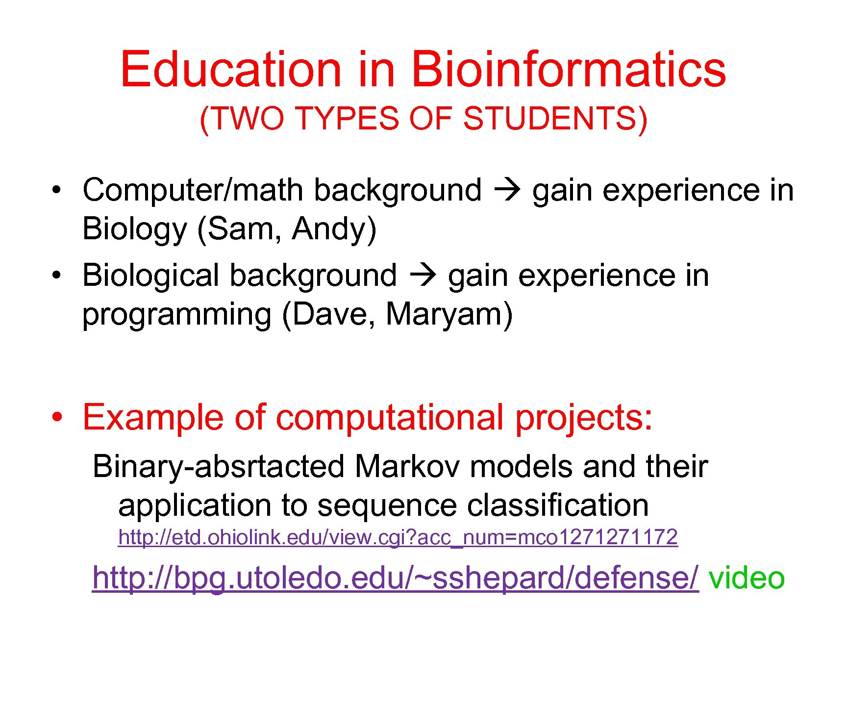 Education in Bioinformatics (TWO TYPES OF STUDENTS) • Computer/math background gain experience in Biology