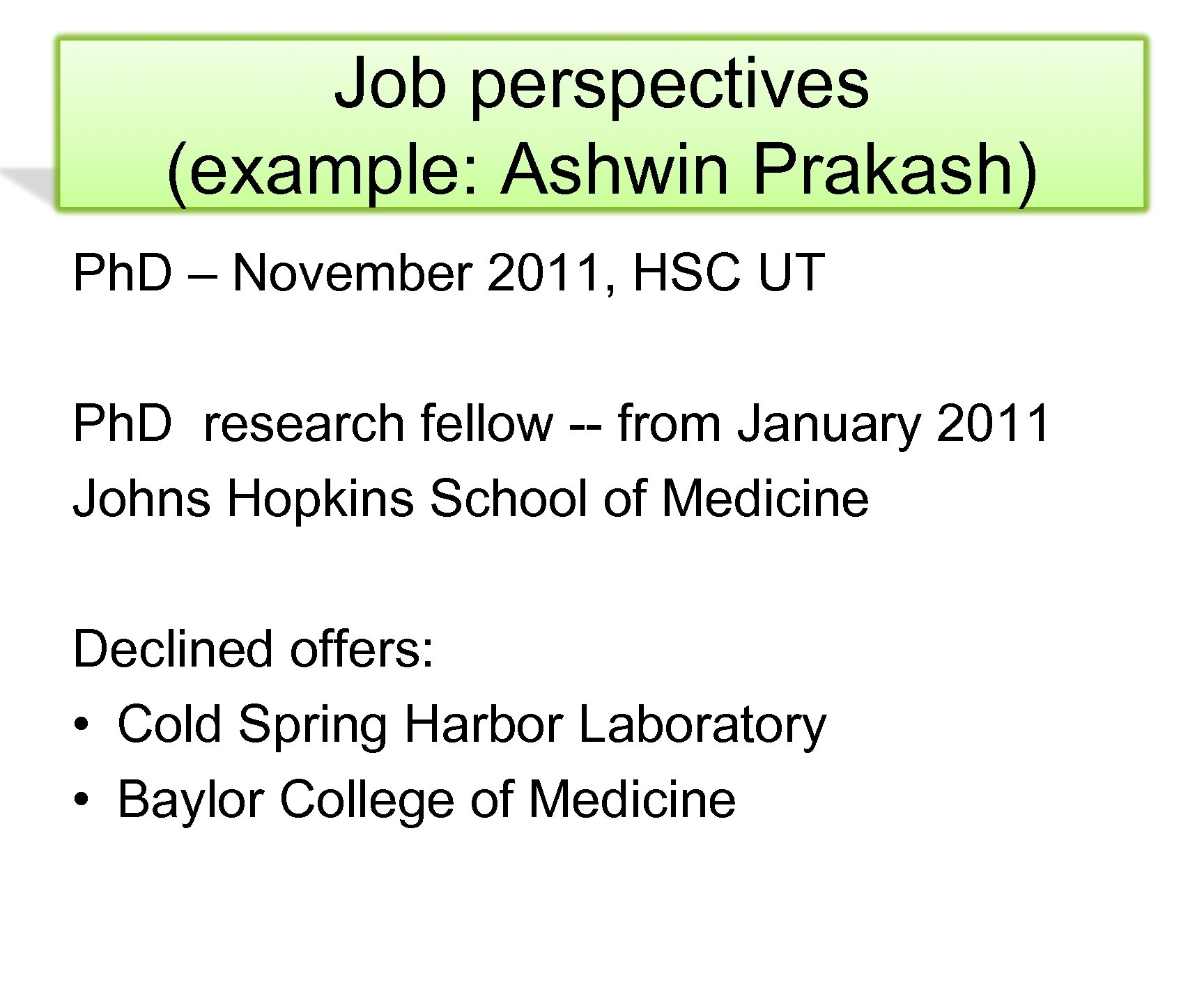 Job perspectives (example: Ashwin Prakash) Ph. D – November 2011, HSC UT Ph. D