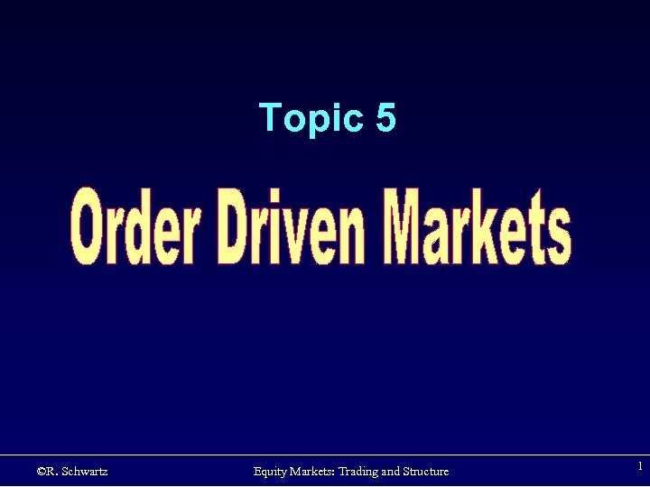 Topic 5 ©R. Schwartz Equity Markets: Trading and Structure 1