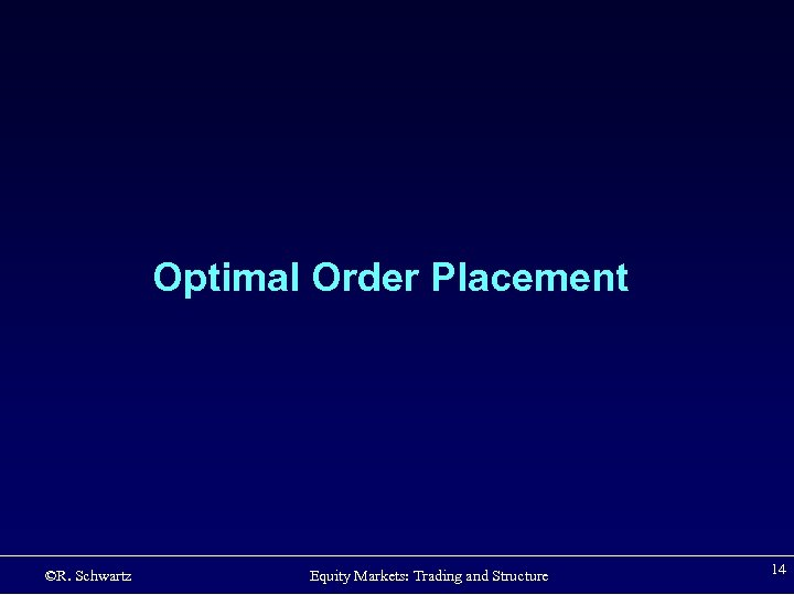 Optimal Order Placement ©R. Schwartz Equity Markets: Trading and Structure 14
