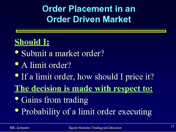 Order Placement in an Order Driven Market Should I: • Submit a market order?