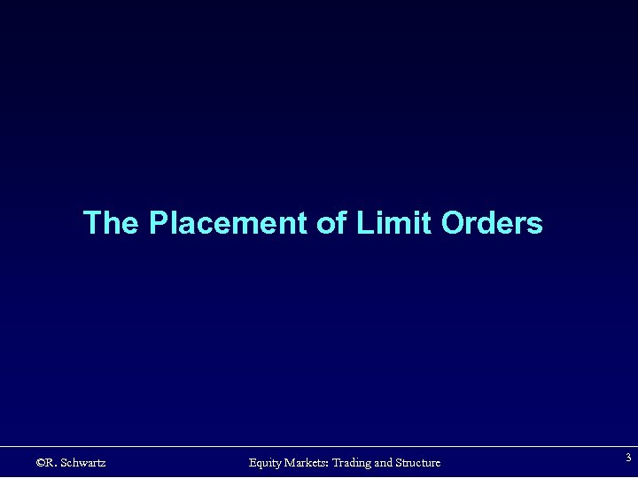 The Placement of Limit Orders ©R. Schwartz Equity Markets: Trading and Structure 3