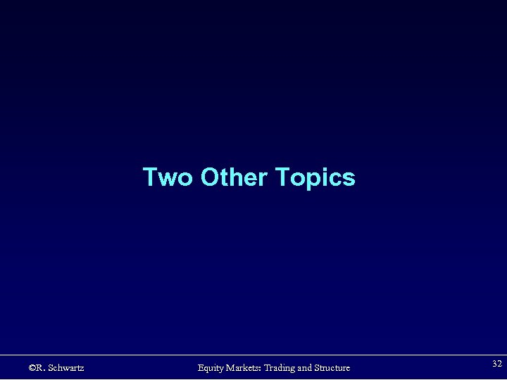 Two Other Topics ©R. Schwartz Equity Markets: Trading and Structure 32