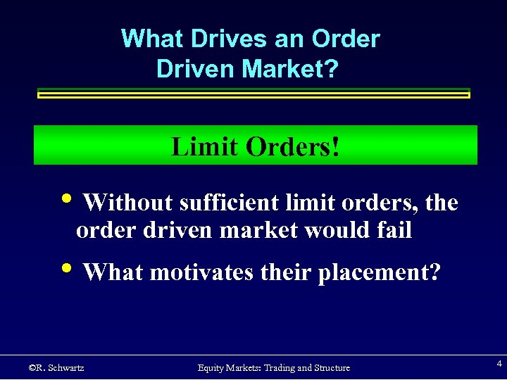 What Drives an Order Driven Market? Limit Orders! • Without sufficient limit orders, the