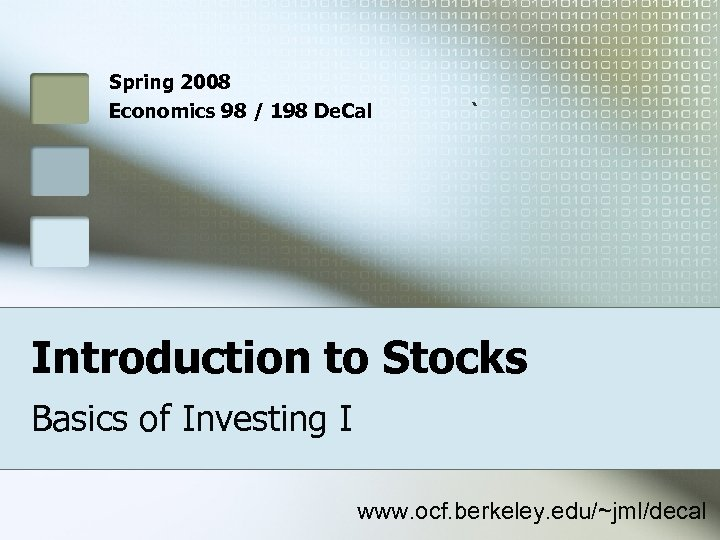 Spring 2008 Economics 98 / 198 De. Cal ` Introduction to Stocks Basics of