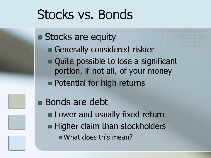 Stocks vs. Bonds n Stocks are equity Generally considered riskier n Quite possible to