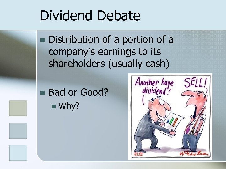 Dividend Debate n Distribution of a portion of a company's earnings to its shareholders