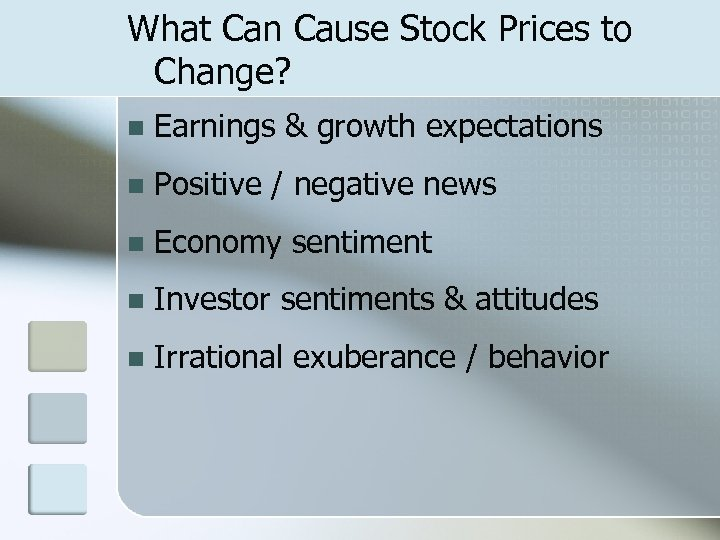 What Can Cause Stock Prices to Change? n Earnings & growth expectations n Positive