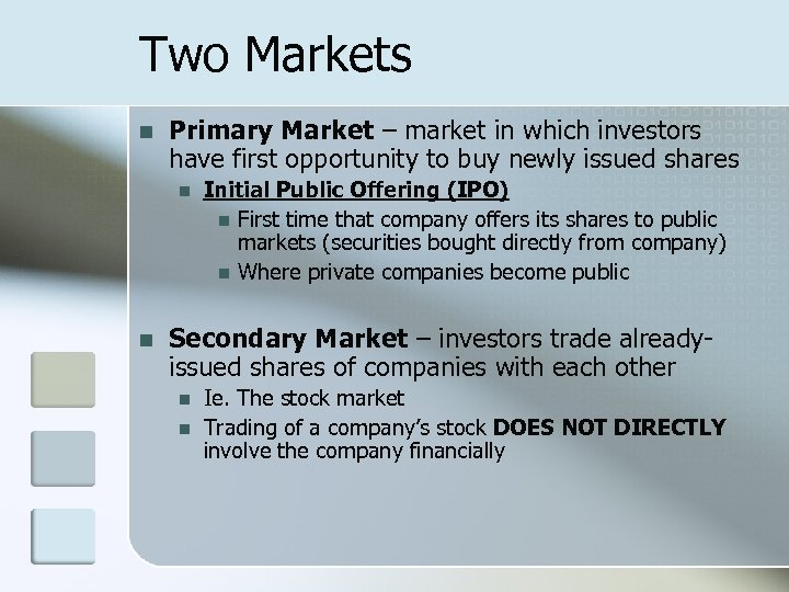 Two Markets n Primary Market – market in which investors have first opportunity to