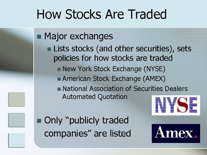 How Stocks Are Traded n Major exchanges n Lists stocks (and other securities), sets