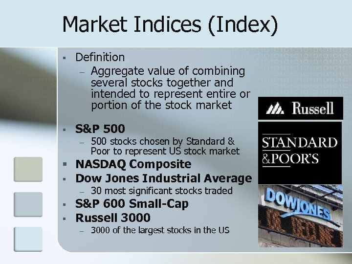 Market Indices (Index) § Definition – Aggregate value of combining several stocks together and