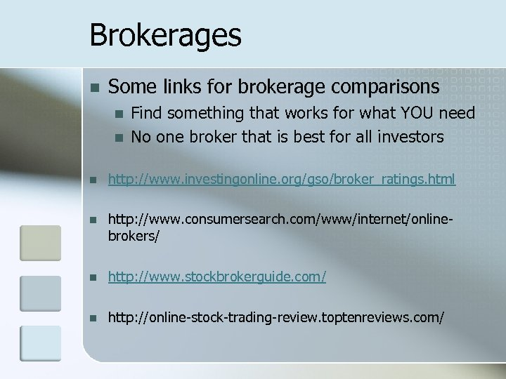 Brokerages n Some links for brokerage comparisons n n Find something that works for
